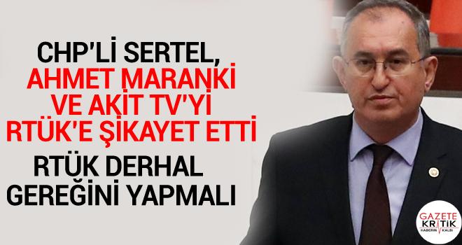 CHP'li Sertel, Ahmet Maranki ve Akit TV'yi RTÜK'e...