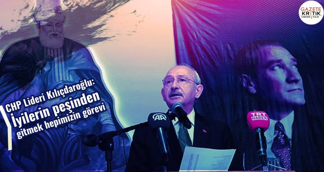 CHP Lideri Kılıçdaroğlu: İyilerin peşinden gitmek...