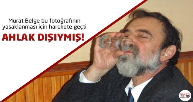 Murat Belge bu fotoğrafının yasaklanması için...