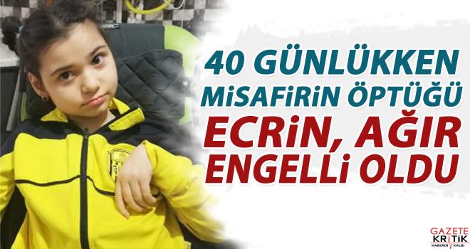 40 günlükken misafirin öptüğü Ecrin, ağır...
