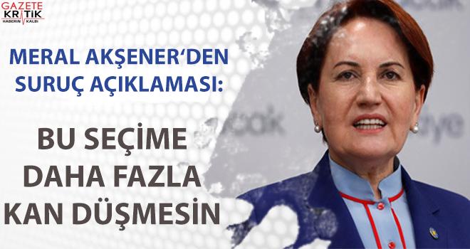 Meral Akşener'den Suruç açıklaması: Bu seçime daha fazla kan düşmesin