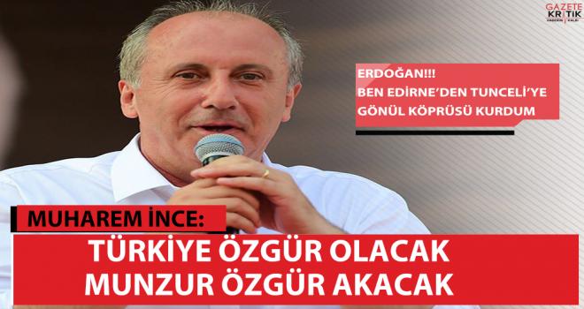 Muharrem İnce, Tunceli'den seslendi:Türkiye Özgür olacak, Munzur Özgür akacak