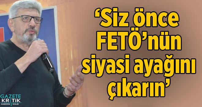'Siz önce FETÖ'nün siyasi ayağını çıkarın'