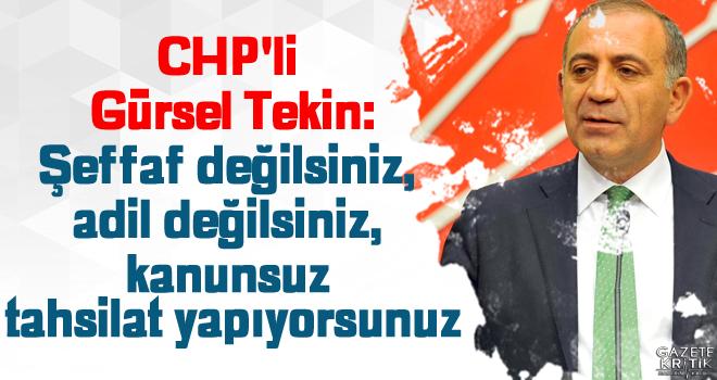 CHP'li Gürsel Tekin:Şeffaf değilsiniz, adil değilsiniz,...