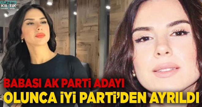 Babası AK Parti adayı olunca İYİ Parti'den ayrıldı