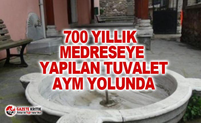 700 yıllık medreseye yapılan tuvalet AYM yolunda
