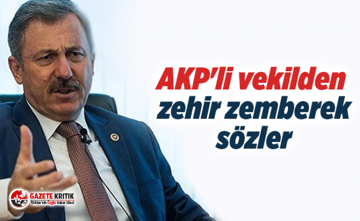 AKP'li vekilden zehir zemberek sözler
