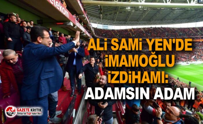 Ali Sami Yen'de İmamoğlu izdihamı: Adamsın...