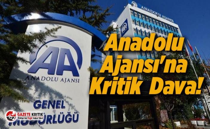 Anadolu Ajansı'na Kritik  Dava!