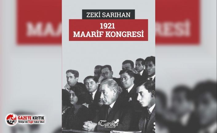 Araştırmacı-yazar Zeki Sarıhan'ın kaleminden yeni kitap:1921 MAARİF KONGRESİ