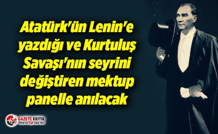 Atatürk'ün Lenin'e yazdığı ve Kurtuluş Savaşı'nın seyrini değiştiren mektup panelle anılacak