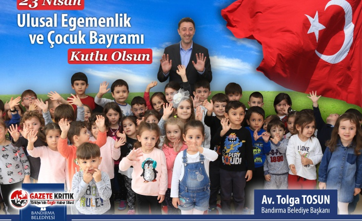 BELEDİYE BAŞKANIMIZ AV. TOLGA TOSUN'UN 23 NİSAN...