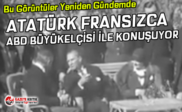 Bu görüntüler yeniden gündemde: Atatürk, ABD...