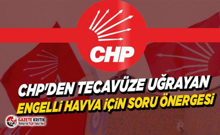 CHP'den Tecavüze Uğrayan Engelli Havva İçin Soru Önergesi