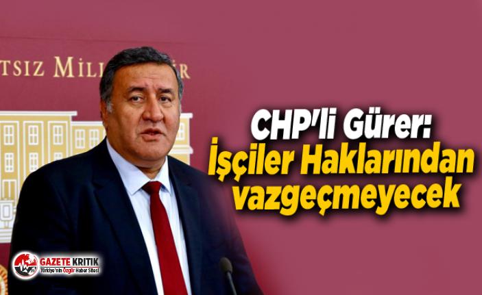CHP'li Gürer: İşçiler Haklarından vazgeçmeyecek