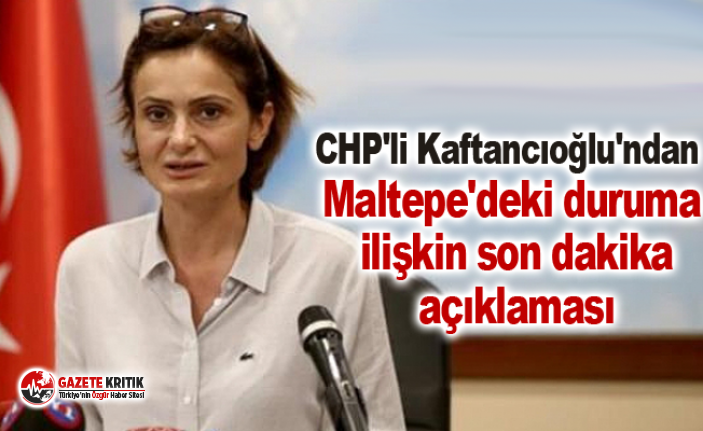 CHP'li Kaftancıoğlu'ndan Maltepe'deki...