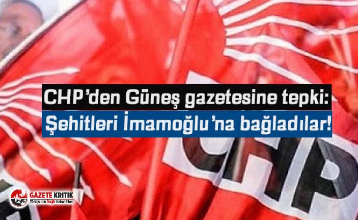 CHP'den Güneş gazetesine tepki: Şehitleri İmamoğlu'na bağladılar!