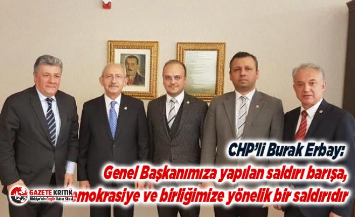 CHP'li Erbay: Genel Başkanımıza yapılan saldırı barışa, demokrasiye ve birliğimize yönelik bir saldırıdır