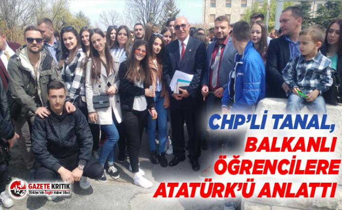 CHP'Lİ TANAL, BALKANLI ÖĞRENCİLERE ATATÜRK'Ü ANLATTI