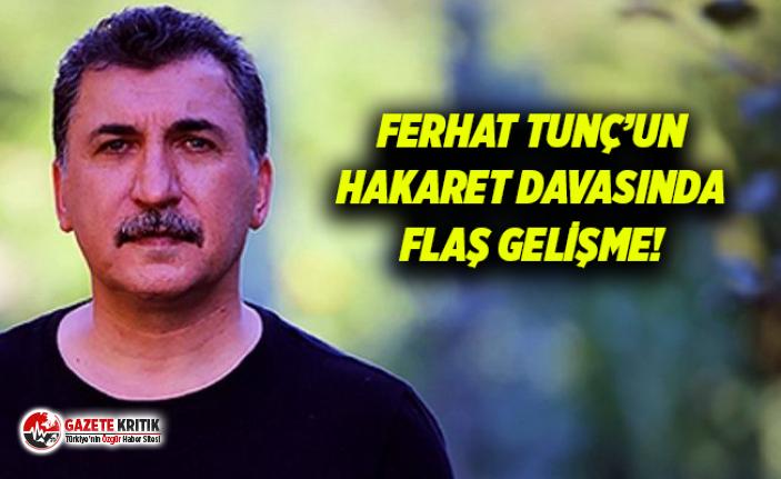 Ferhat Tunç'un Hakaret Davasında Flaş Gelişme!