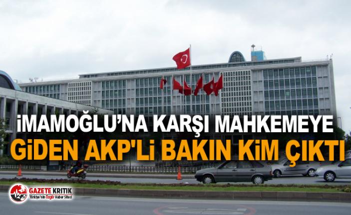 İmamoğlu'na karşı mahkemeye giden AKP'li...