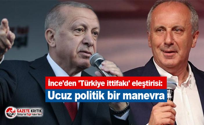 İnce'den 'Türkiye ittifakı' eleştirisi:...