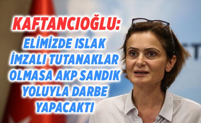Kaftancıoğlu: AKP tutunakların elimizde olup olmadığını...