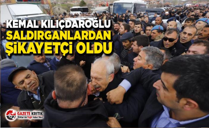 Kemal Kılıçdaroğlu saldırganlardan şikayetçi...