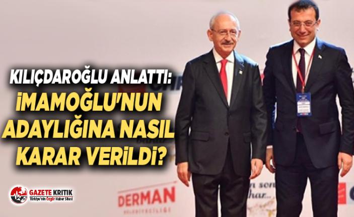 Kılıçdaroğlu anlattı: İmamoğlu'nun adaylığına nasıl karar verildi?