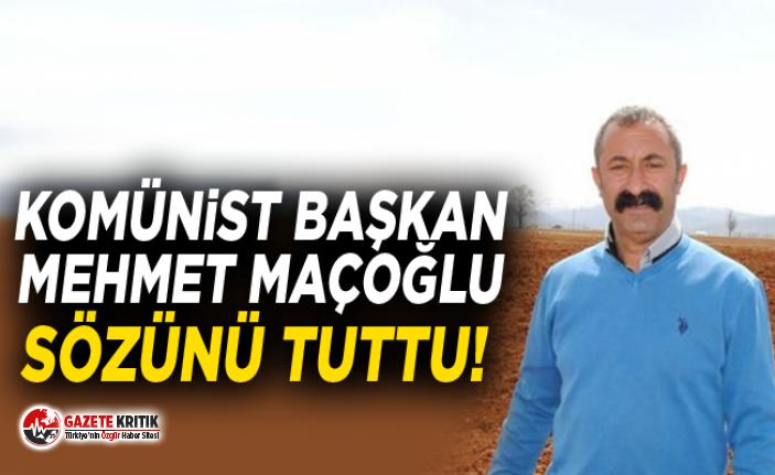Komünist Başkan Mehmet Maçoğlu sözünü tuttu!