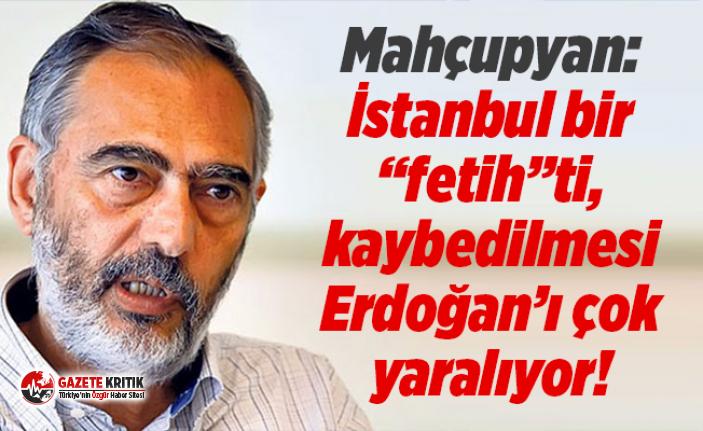 """Mahçupyan: İstanbul bir """"fetih""""ti, kaybedilmesi..."""