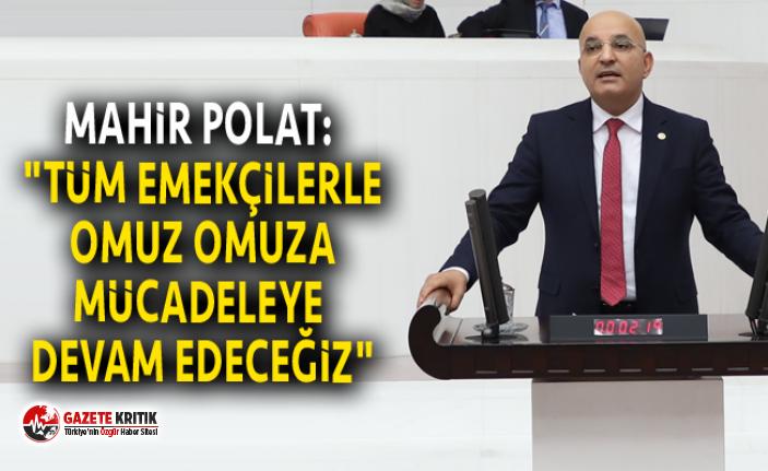 """MAHİR POLAT: """"TÜM EMEKÇİLERLE OMUZ OMUZA..."""