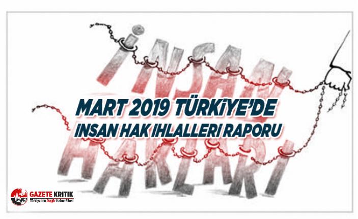 MART 2019 TÜRKİYE'DE İNSAN HAK İHLALLERİ RAPORU