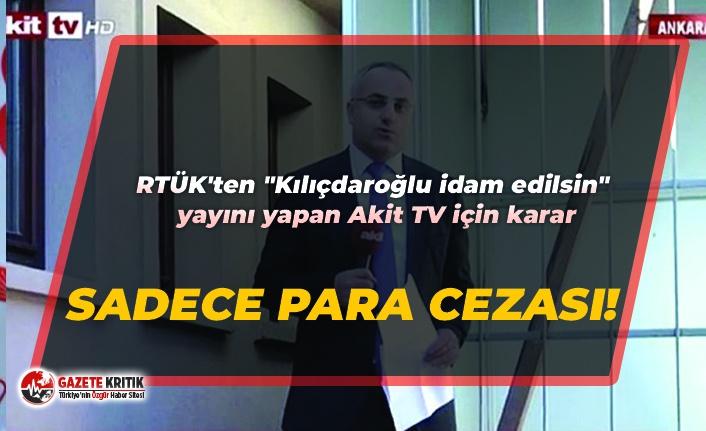 """RTÜK'ten """"Kılıçdaroğlu idam edilsin"""" yayını yapan Akit TV için karar"""