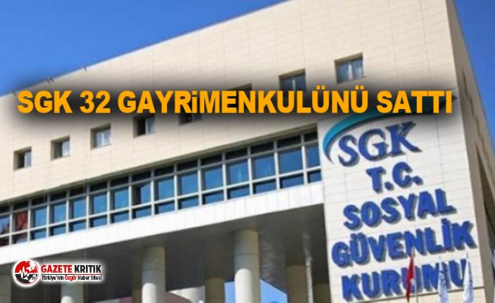 SGK 32 gayrimenkulünü sattı