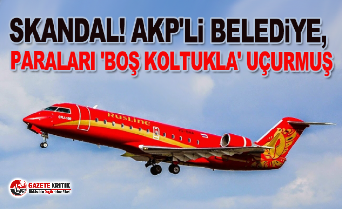 Skandal! AKP'li belediye, paraları 'boş koltukla' uçurmuş