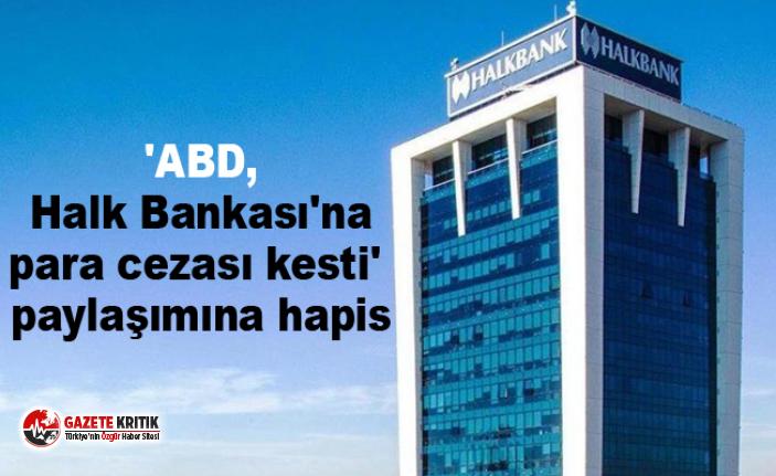 'ABD, Halk Bankası'na para cezası kesti' paylaşımına hapis