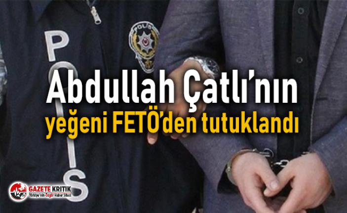 Abdullah Çatlı'nın yeğeni FETÖ'den tutuklandı