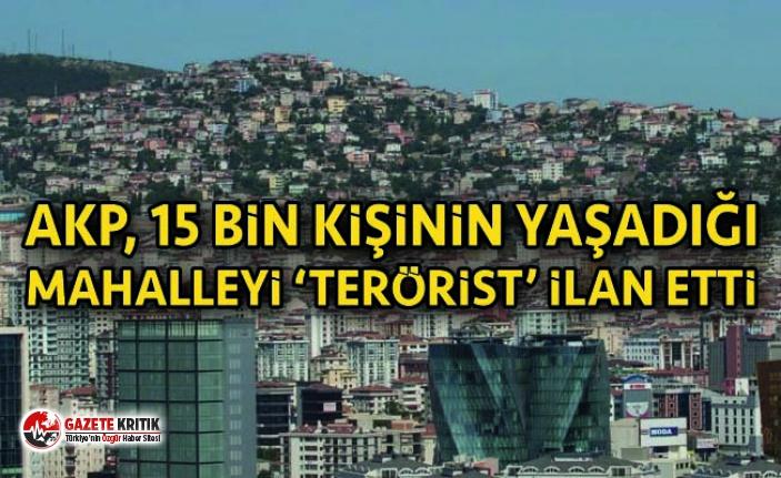 AKP, 15 bin kişinin yaşadığı mahalleyi 'terörist' ilan etti