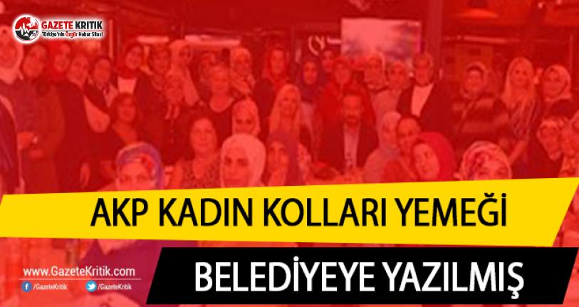 AKP Kadın Kolları, yemek faturalarını belediyeye yazdırmış