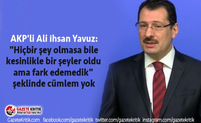 """AKP'li Yavuz: """"Hiçbir şey olmasa bile..."""