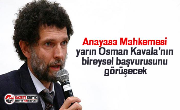 Anayasa Mahkemesi yarın Osman Kavala'nın bireysel başvurusunu görüşecek