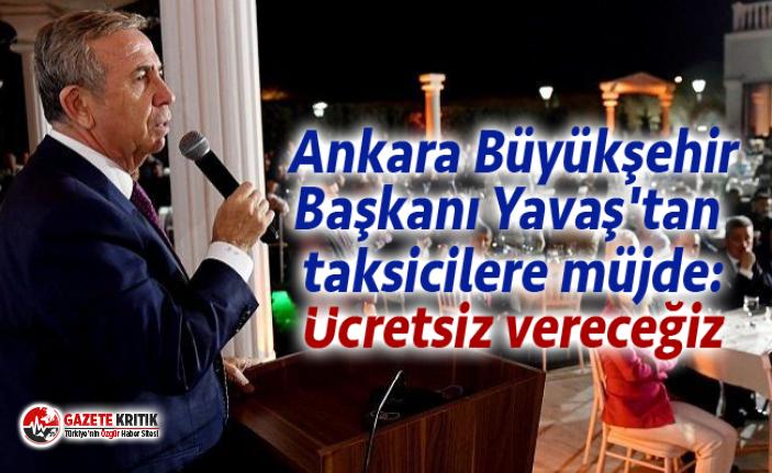 Ankara Büyükşehir Başkanı Yavaş'tan taksicilere müjde: Ücretsiz vereceğiz