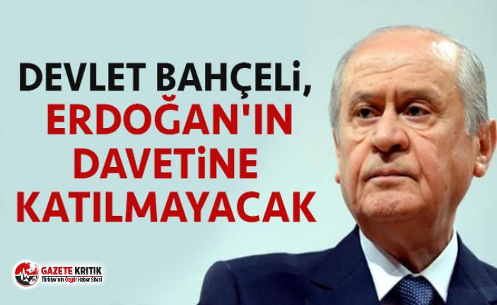Bahçeli, Erdoğan'ın davetine katılmayacak