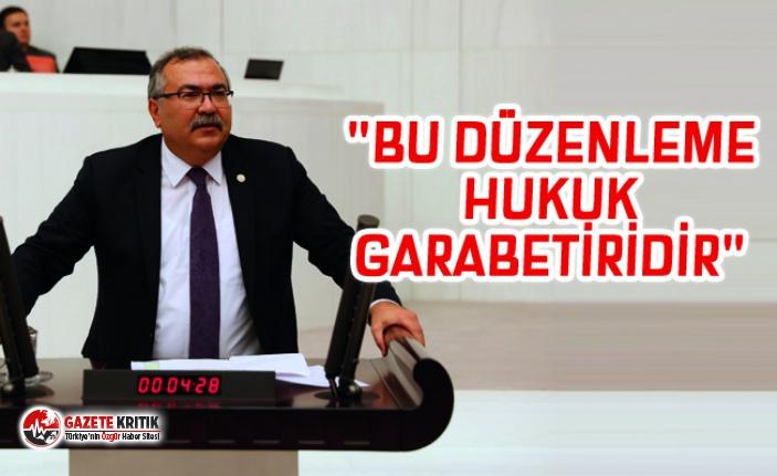 """""""BU DÜZENLEME HUKUK GARABETİRİDİR"""""""
