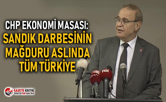 CHP EKONOMİ MASASI: SANDIK DARBESİNİN MAĞDURU...