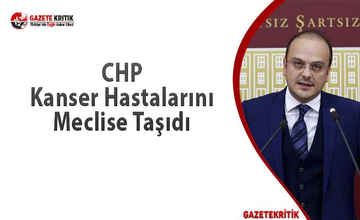 CHP Kanser Hastalarını Meclise Taşıdı
