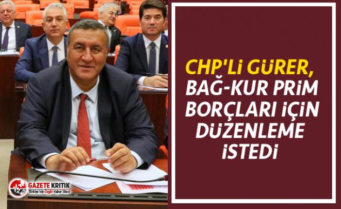 CHP'li Gürer, BAĞ-KUR prim borçları için düzenleme istedi