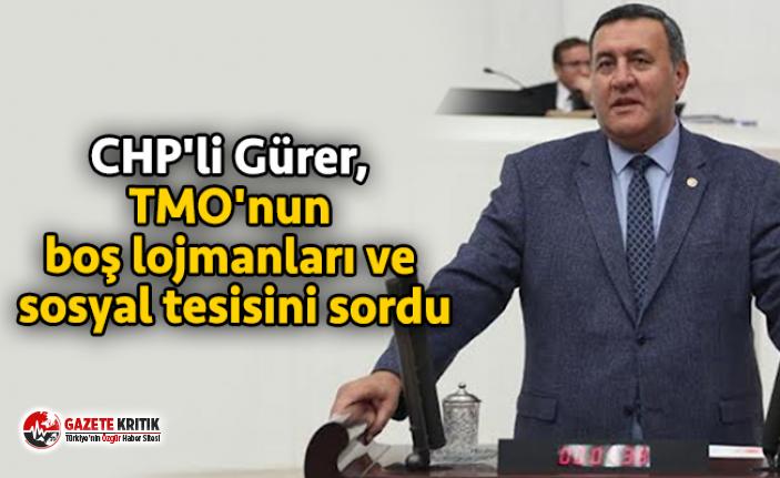 CHP'li Gürer, TMO'nun boş lojmanları ve sosyal tesisini sordu