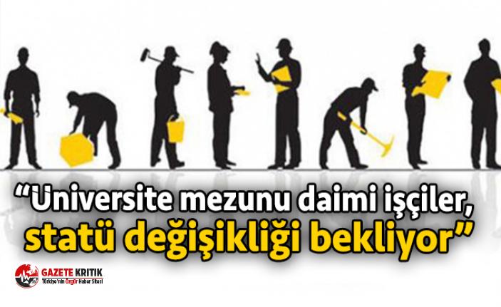 """CHP'li Gürer: """"Üniversite mezunu daimi işçiler, statü değişikliği bekliyor""""."""